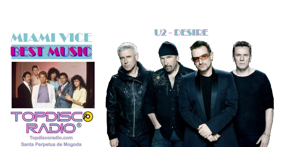 U2 - DESIRE - Miami Vice - Topdisco Radio
