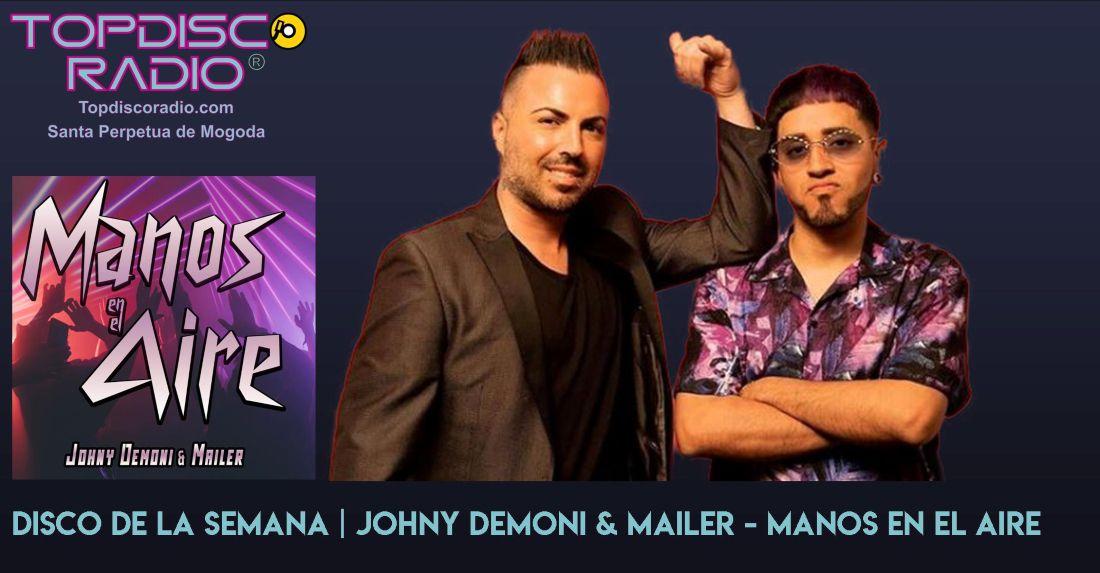 Johny Demoni & Mailer - Manos en el aire - Topdisco Radio - Disco de la semana
