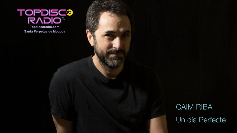 Caim Riba - Un dia Perfecte - Topdisco Radio