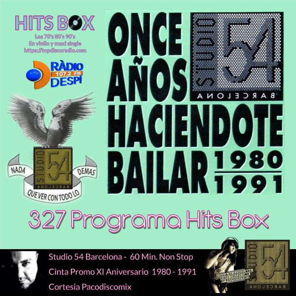 327 Programa Hits Box - Especial Promo XI Aniversario Studio 54 Barcelona 1980-1991- Topdisco Radio - Dj. Xavi Tobaja